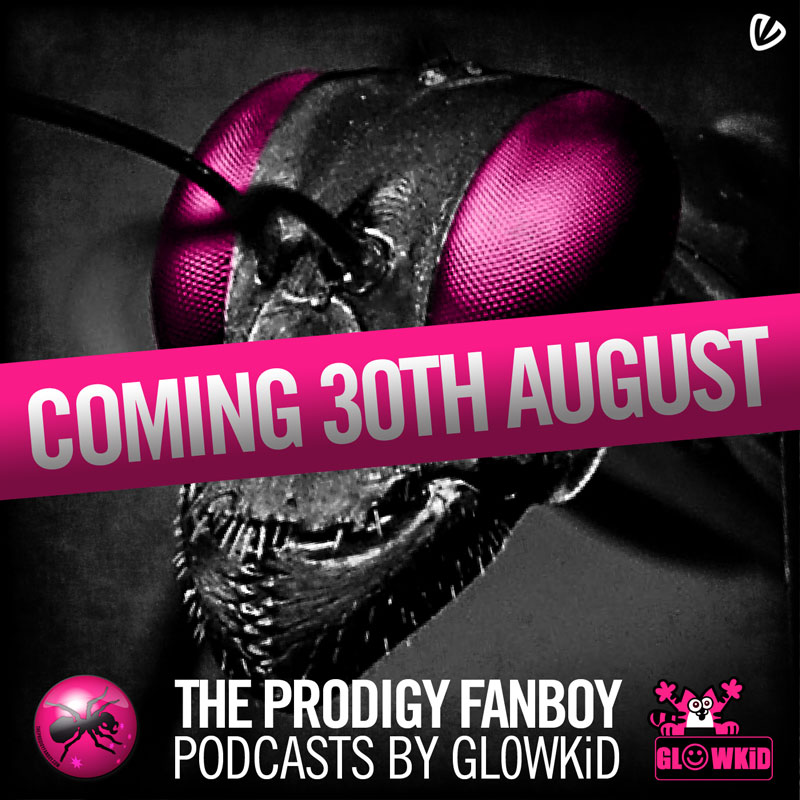 The Prodigy Fanboy Podcast By GL0WKiD Coming 30th August! Artwork by @cosmicbadger http://www.cosmicbadger.co.uk/ & Original Ant Photograph by Alex Wild http://www.alexanderwild.com/
