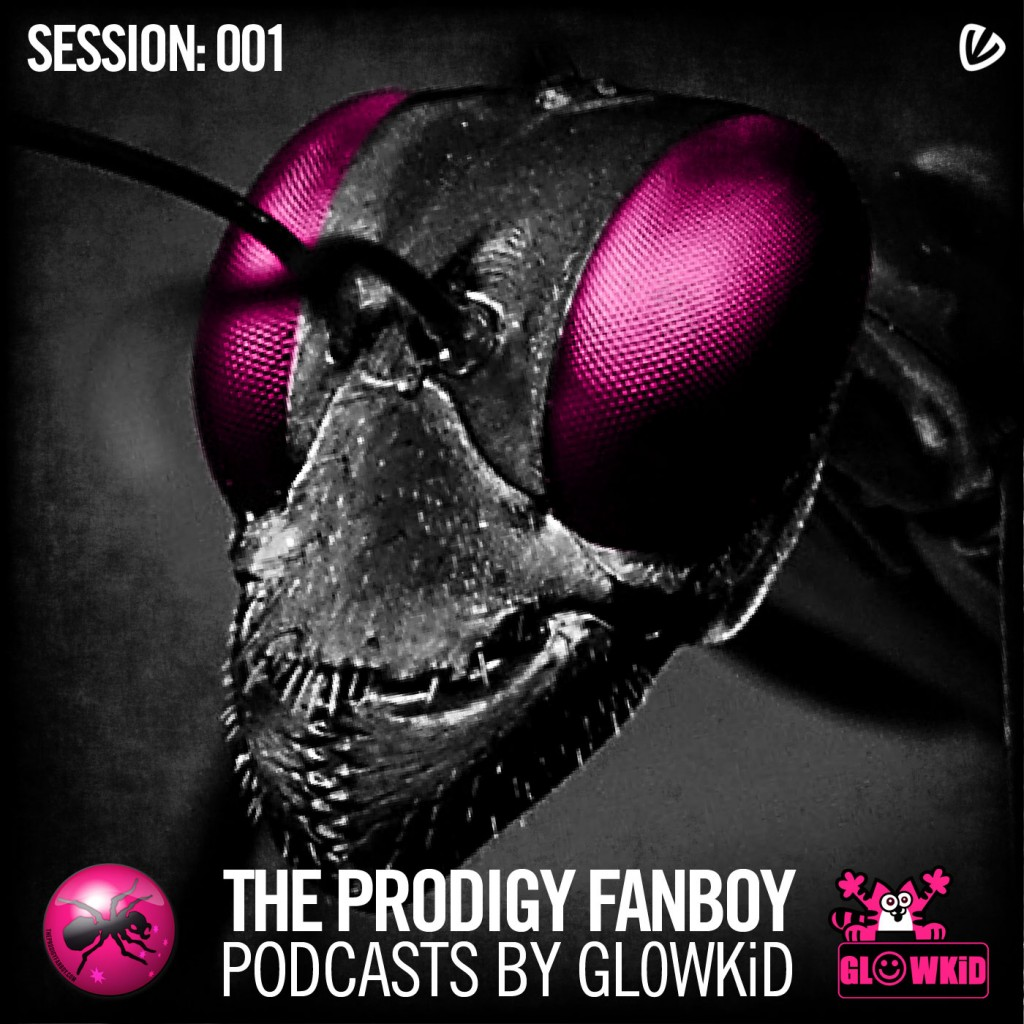 The Prodigy Fanboy Podcasts by GL0WKiD session 001