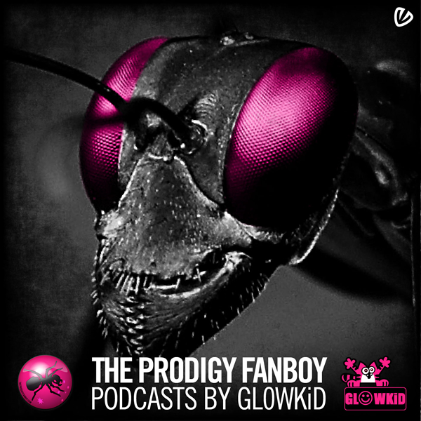 The Prodigy Fanboy Podcasts by GL0WKiD - Graphic Design by cosmicbadger