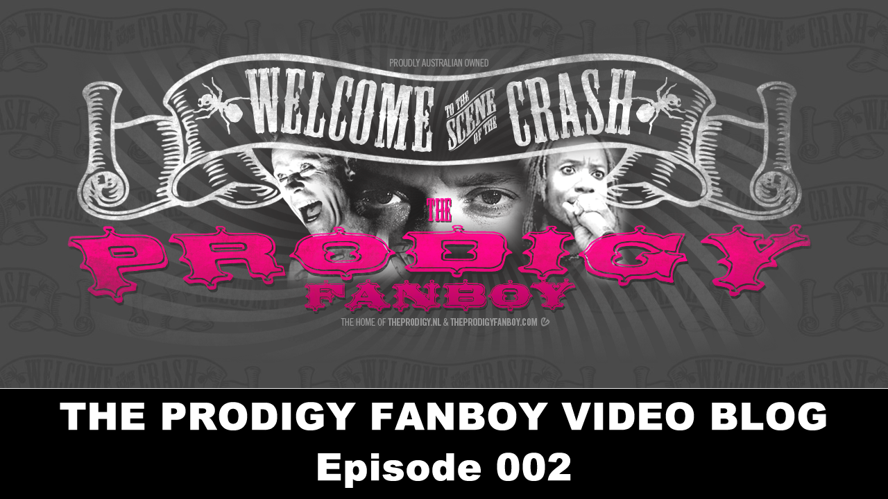 The Prodigy Fanboy Video Blog - Episode 002