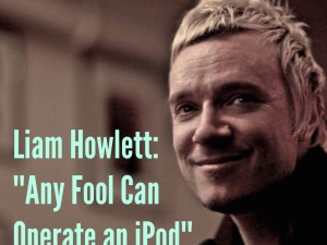 "Liam Howlett: ""Any Fool Can Operate An iPod"""