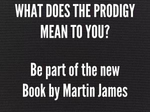 What Does The Prodigy Mean To You? Be part of the New Book by Martin James