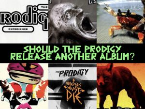 Should The Prodigy release another Album?
